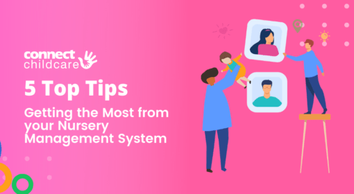 5 Top Tips: Getting the Most from your Nursery Management System