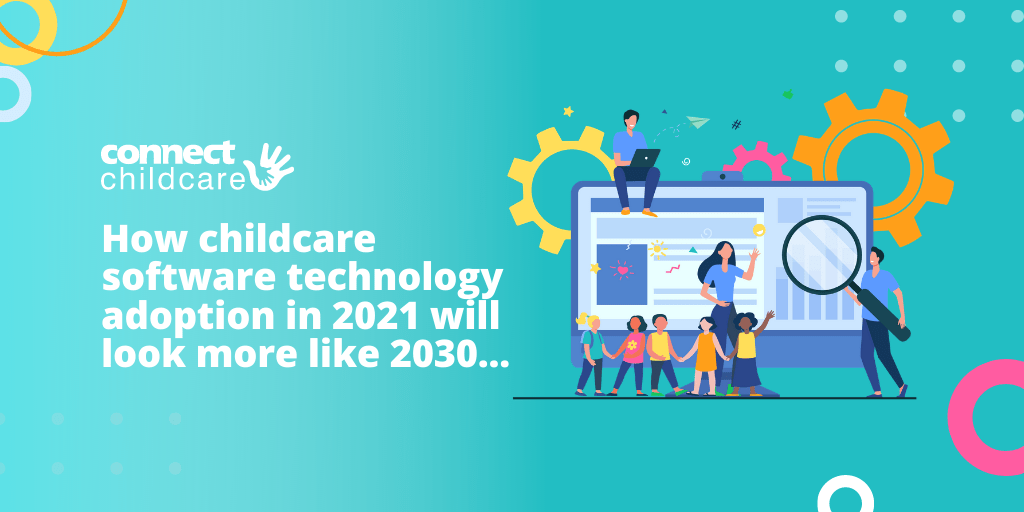 How childcare software technology adoption in 2021 will look more like 2030